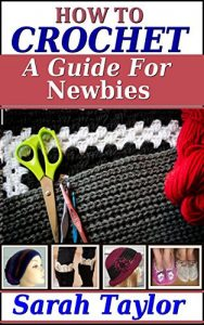 How to Crochet: A Guide for Newbies